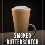 Smoked Butterscotch Latte Recipe