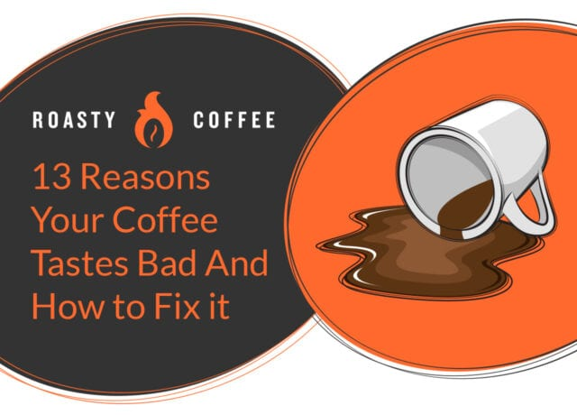 13 Reasons Your Coffee Tastes Bad and How to Fix it