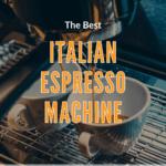 Best Italian Espresso Machines