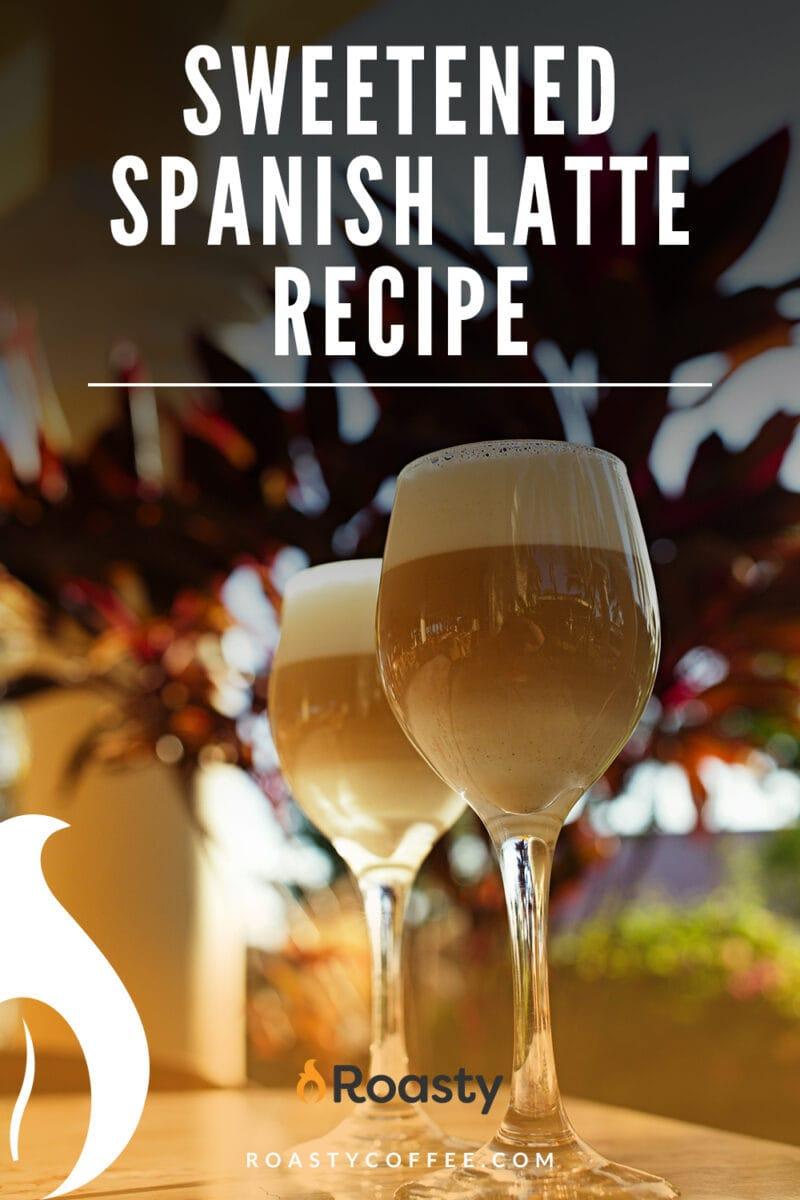 Sweetened Spanish Latte Recipe