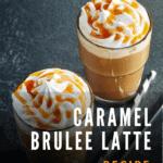 Starbucks Caramel Brulee Latte Coffee Recipe