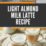 Light Almond Milk Latte Recipe