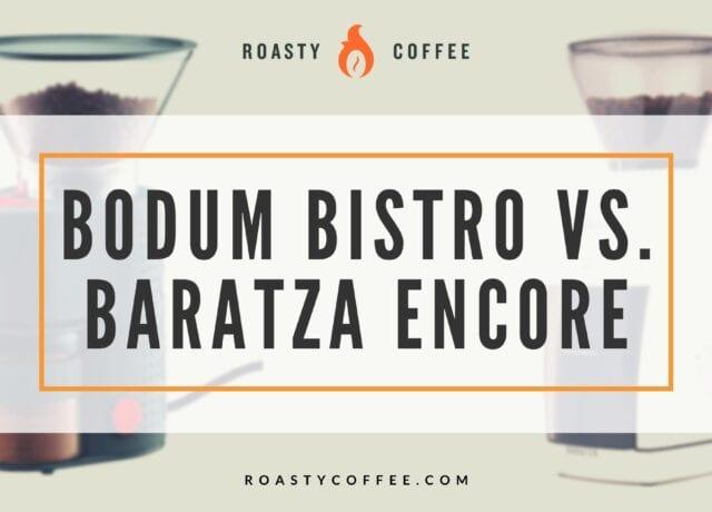 Bodum Bistro vs. Baratza Encore
