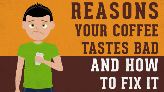 Reasons Your Coffee Tastes Bad and How to Fix it