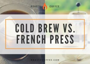 Cold Brew vs. French Press