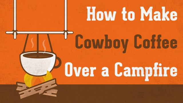 How to Make Cowboy Coffee over a Campfire