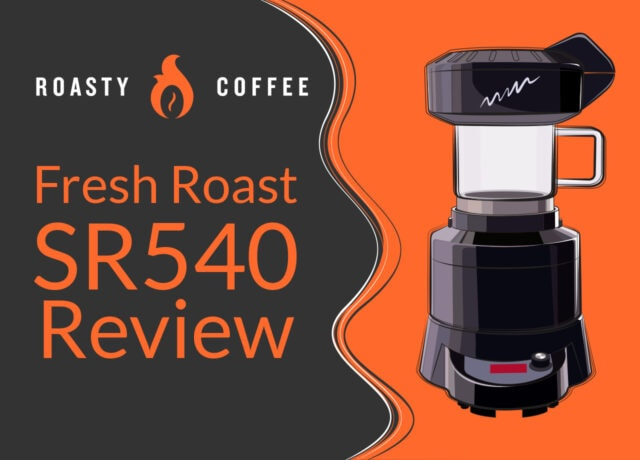 Fresh Roast SR540 Review