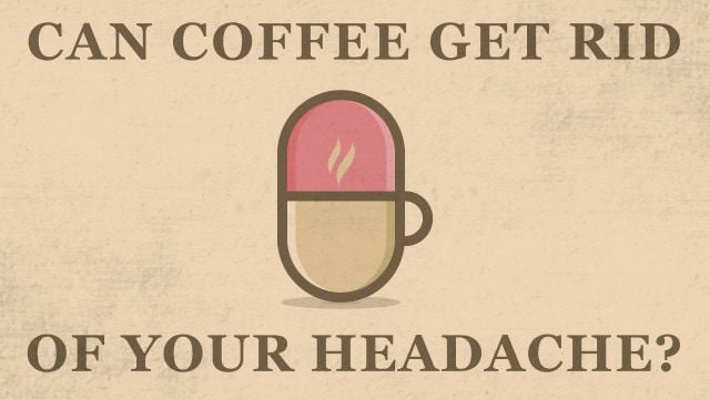 Can Coffee Get Rid of Your Headache?