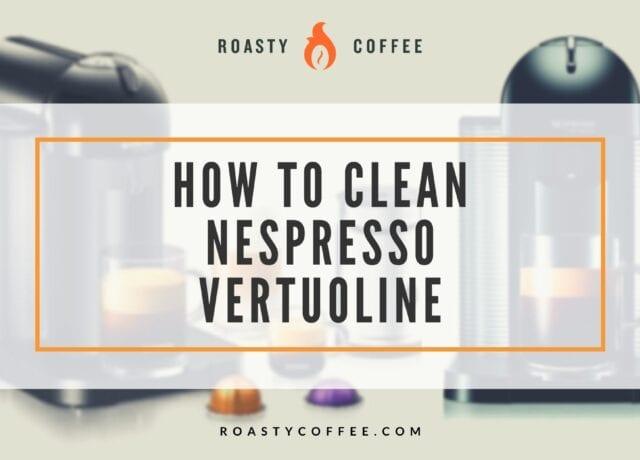 How To Clean Nespresso Vertuoline
