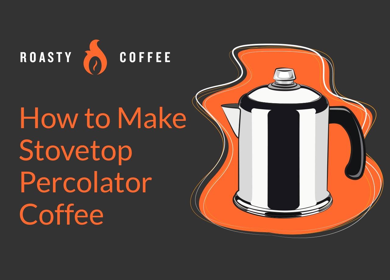 How to Make Stovetop Percolator Coffee