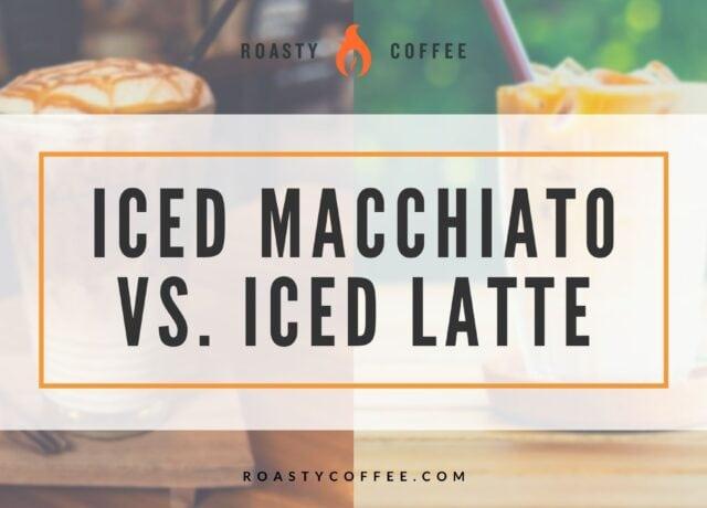 Iced Macchiato vs. Iced Latte