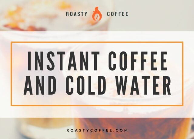 Instant Coffee And Cold Water