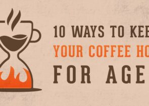 10 Ways to Keep your Coffee Hot For Ages