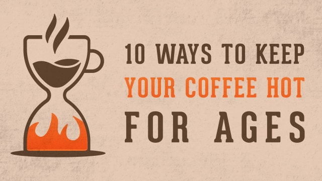 10 Ways to Keep Your Coffee Hot