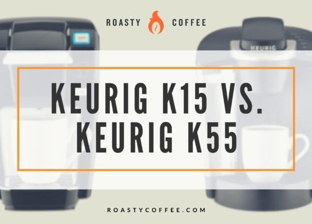 Keurig K15 vs K55