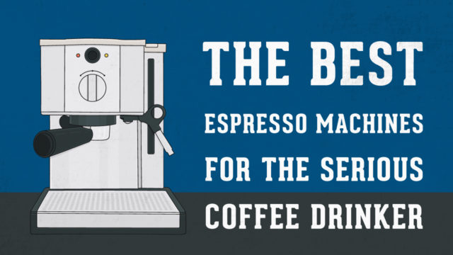 10 Best Espresso Machines for the Serious Coffee Drinker
