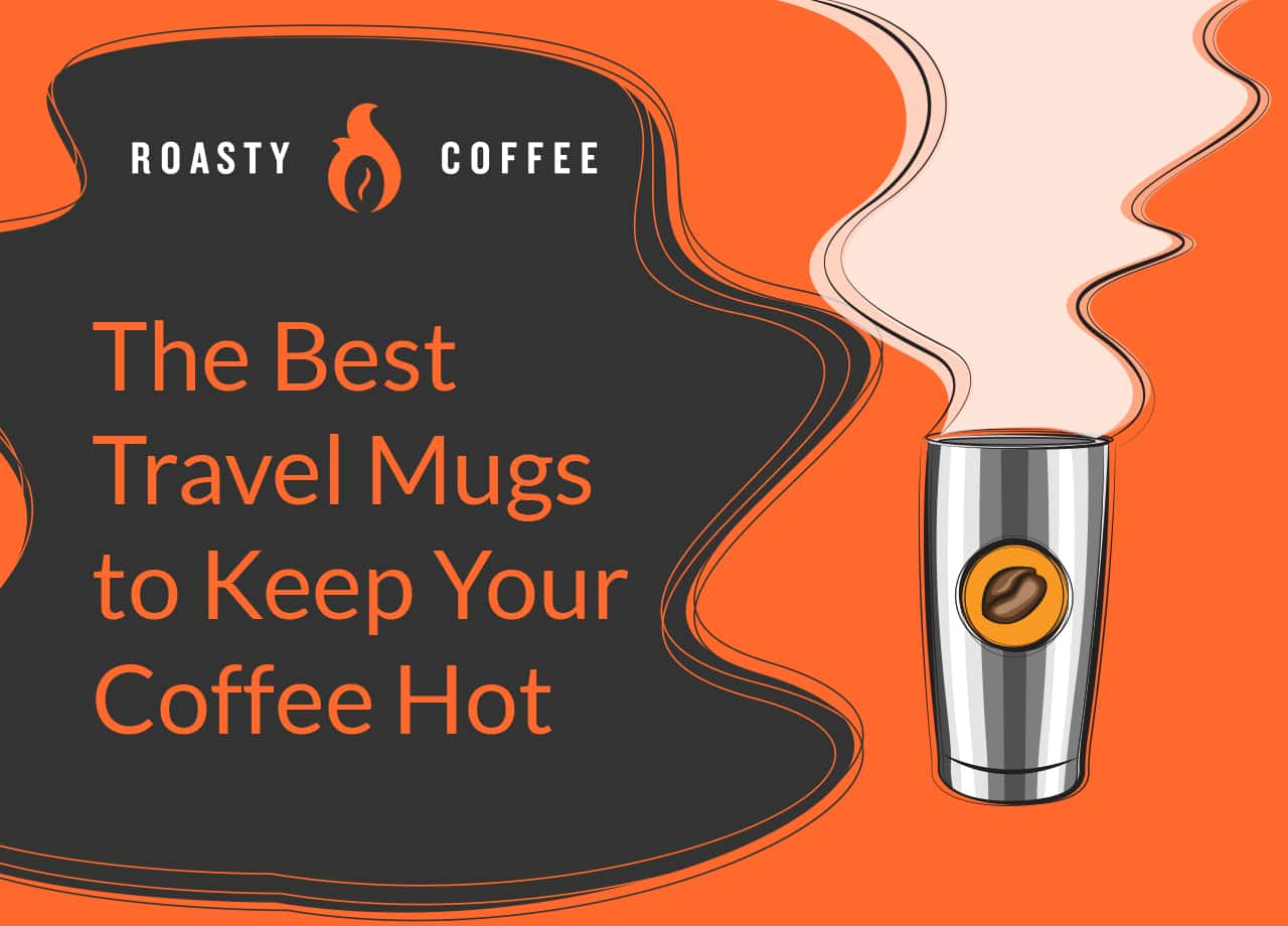 The Best Travel Mugs to Keep Your Coffee Hot