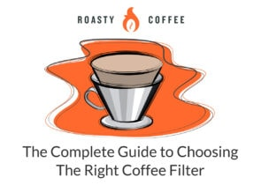 The Complete Guide to Choosing The Right Coffee Filter